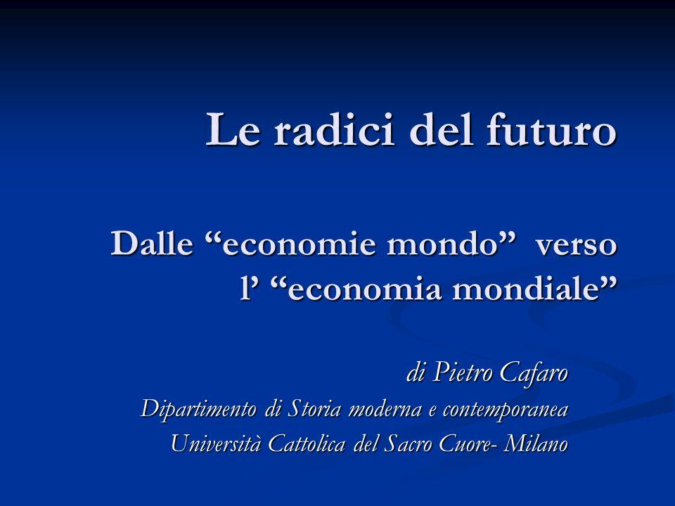 Le radici del futuro Dalle economie mondo verso l' economia mondiale