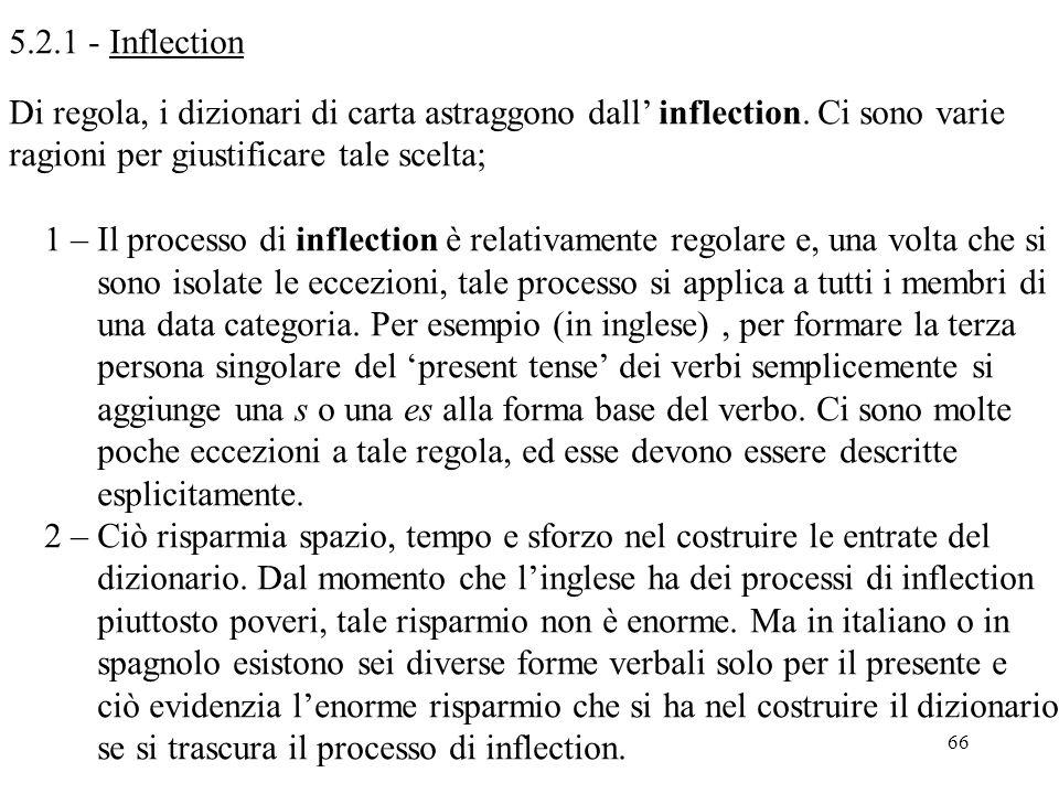 5.2.1 - Inflection Di regola, i dizionari di carta astraggono dall' inflection. Ci sono varie. ragioni per giustificare tale scelta;