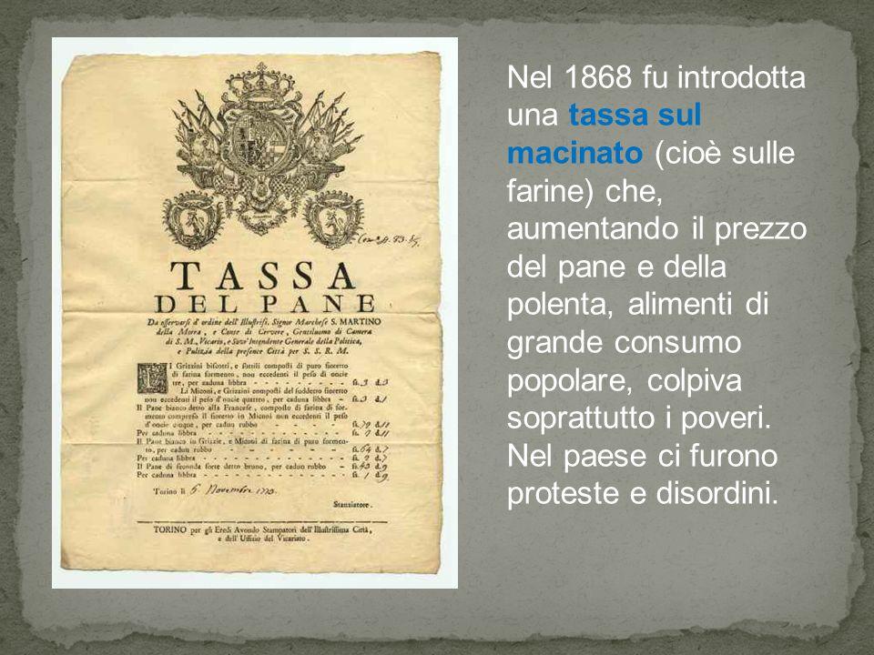 Nel 1868 fu introdotta una tassa sul macinato (cioè sulle farine) che, aumentando il prezzo del pane e della polenta, alimenti di grande consumo popolare, colpiva soprattutto i poveri.