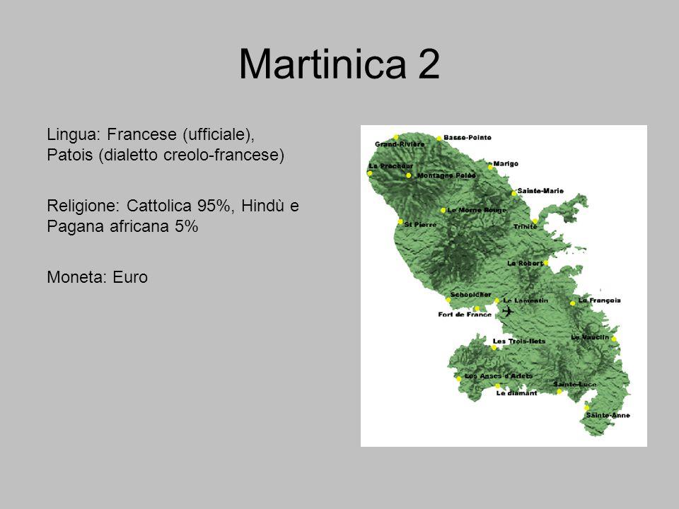 Martinica 2 Lingua: Francese (ufficiale), Patois (dialetto creolo-francese) Religione: Cattolica 95%, Hindù e Pagana africana 5%