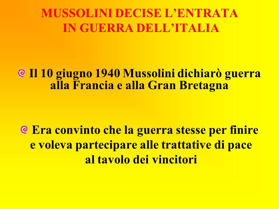 MUSSOLINI DECISE L'ENTRATA IN GUERRA DELL'ITALIA