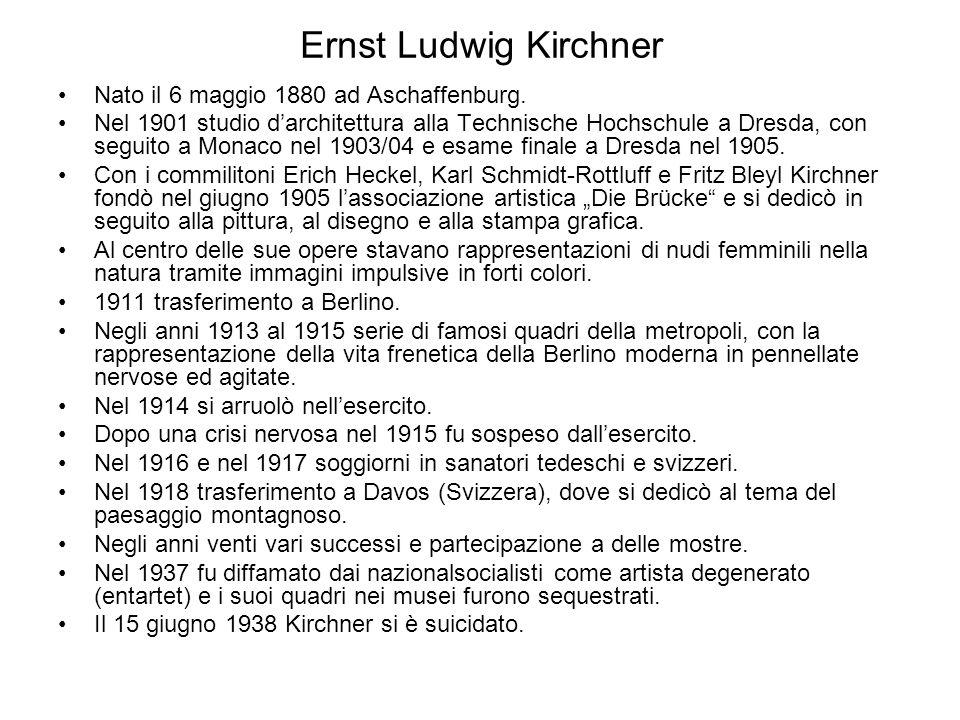 Ernst Ludwig Kirchner Nato il 6 maggio 1880 ad Aschaffenburg.