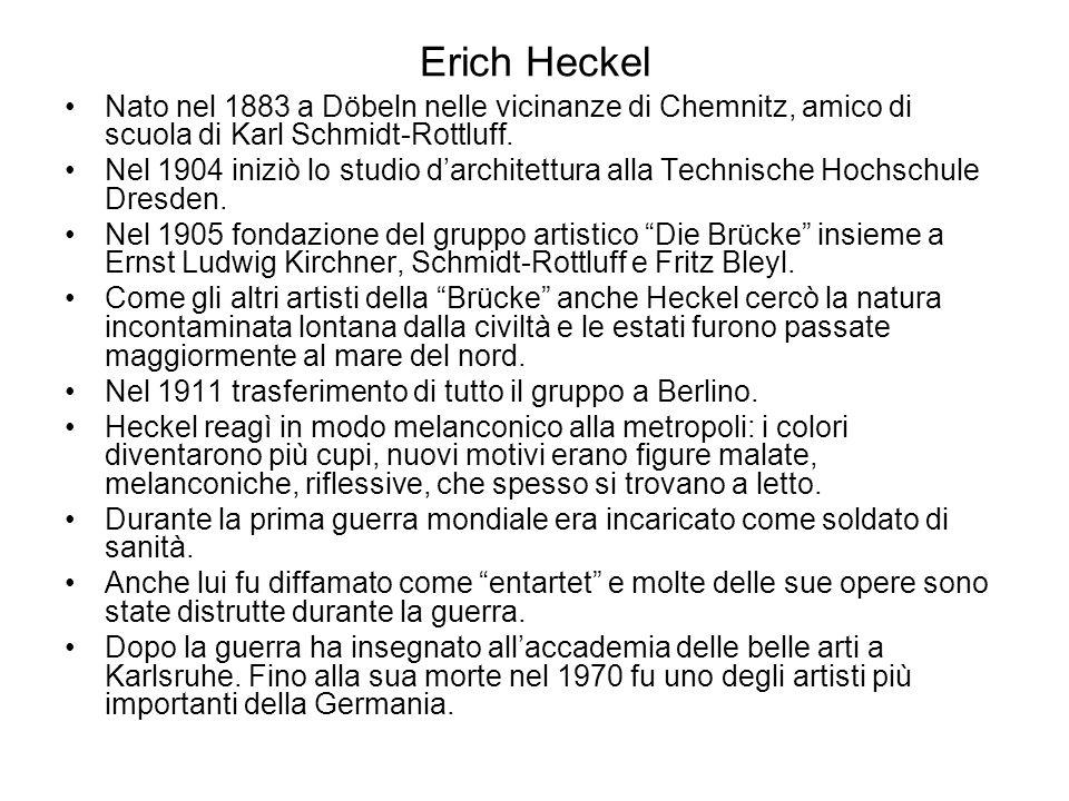 Erich Heckel Nato nel 1883 a Döbeln nelle vicinanze di Chemnitz, amico di scuola di Karl Schmidt-Rottluff.