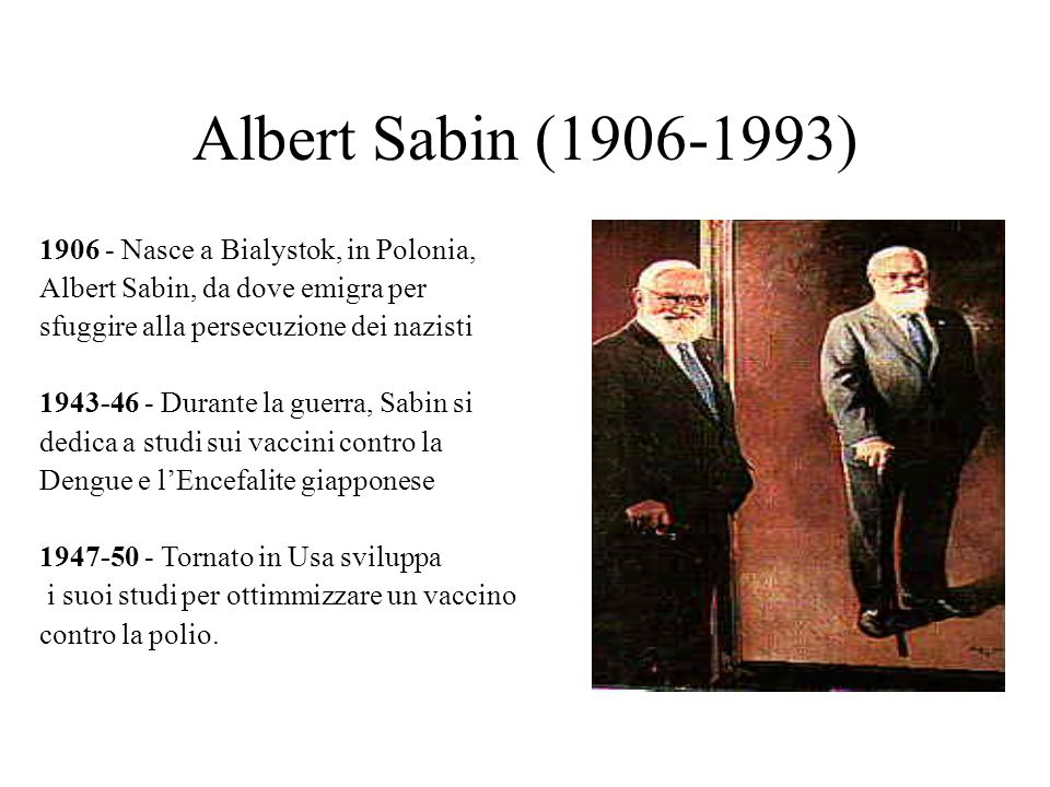 Albert Sabin (1906-1993) 1906 - Nasce a Bialystok, in Polonia,
