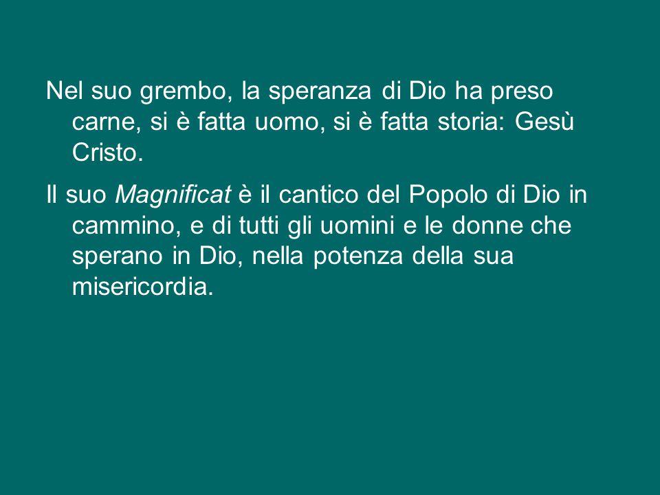 Nel suo grembo, la speranza di Dio ha preso carne, si è fatta uomo, si è fatta storia: Gesù Cristo.