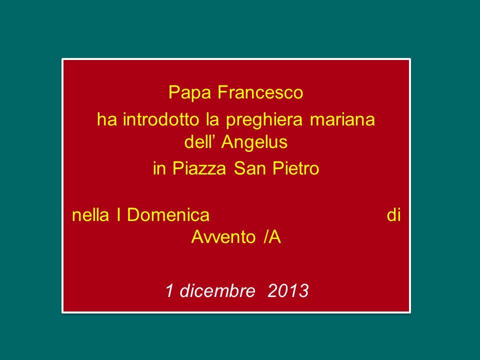 Papa Francesco ha introdotto la preghiera mariana dell' Angelus in Piazza San Pietro nella I Domenica di Avvento /A 1 dicembre 2013
