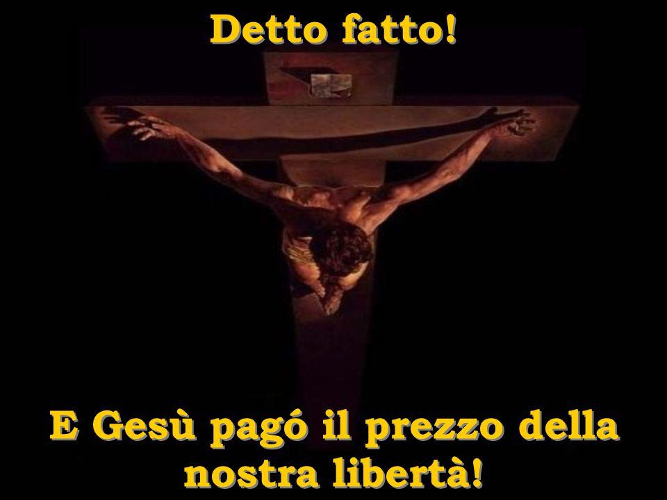 E Gesù pagó il prezzo della nostra libertà!