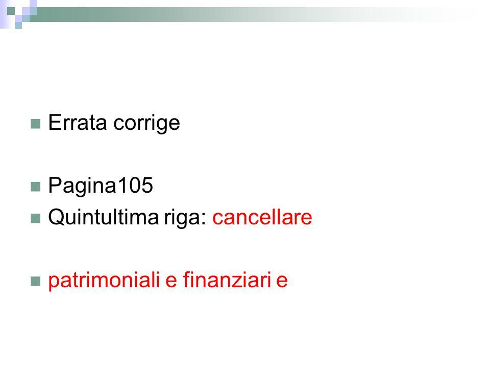 Errata corrige Pagina105 Quintultima riga: cancellare patrimoniali e finanziari e