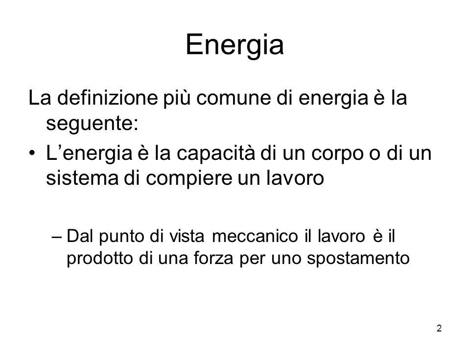 Energia La definizione più comune di energia è la seguente: