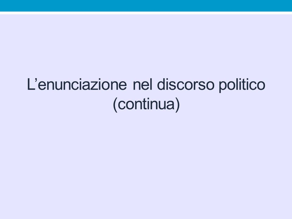L'enunciazione nel discorso politico (continua)