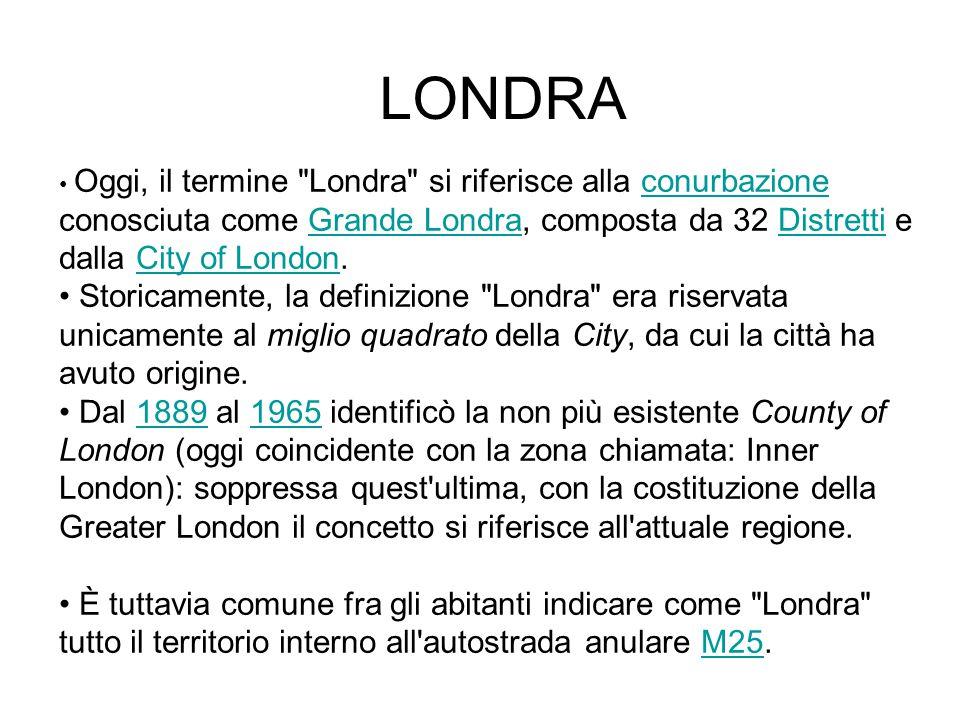 LONDRA Oggi, il termine Londra si riferisce alla conurbazione conosciuta come Grande Londra, composta da 32 Distretti e dalla City of London.