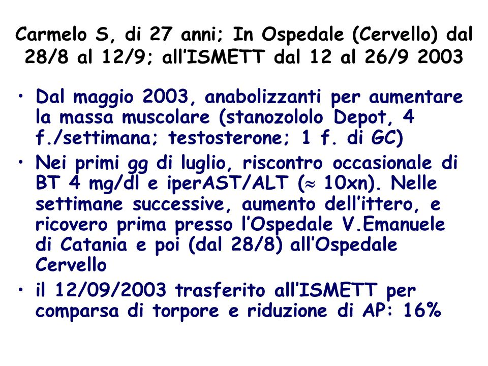Carmelo S, di 27 anni; In Ospedale (Cervello) dal 28/8 al 12/9; all'ISMETT dal 12 al 26/9 2003