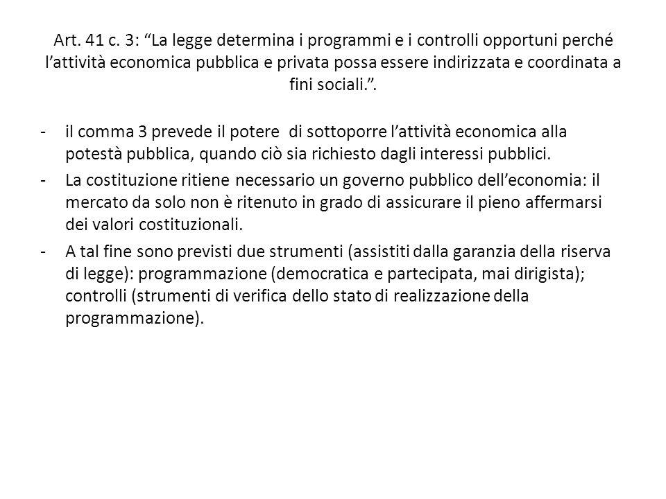 Art. 41 c. 3: La legge determina i programmi e i controlli opportuni perché l'attività economica pubblica e privata possa essere indirizzata e coordinata a fini sociali. .