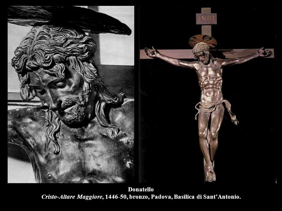 Donatello Cristo-Altare Maggiore, 1446-50, bronzo, Padova, Basilica di Sant'Antonio.