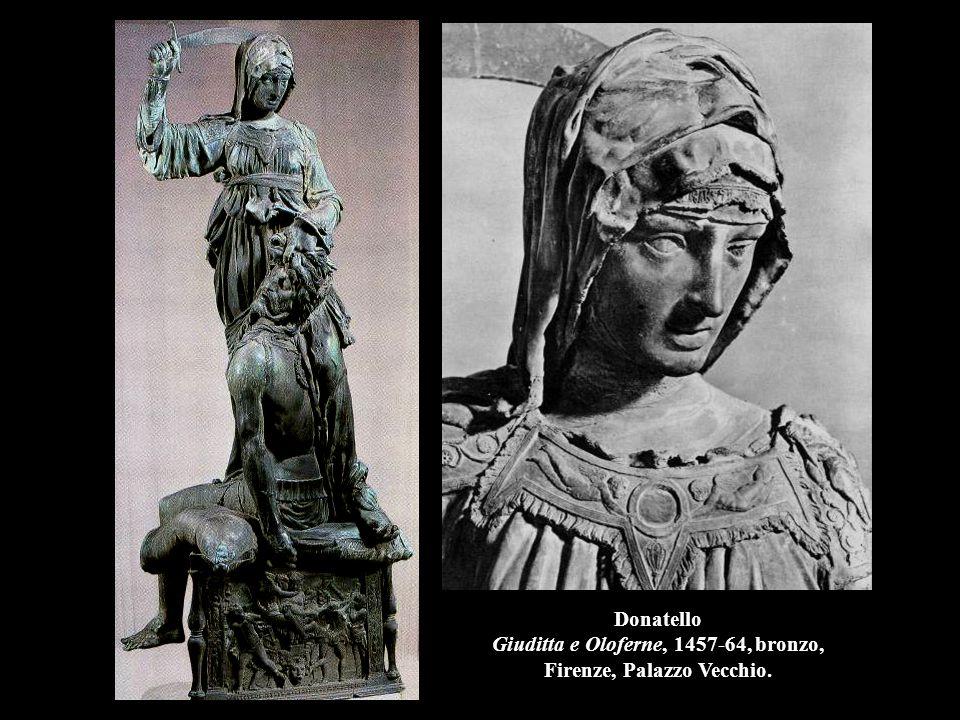 Donatello Giuditta e Oloferne, 1457-64, bronzo, Firenze, Palazzo Vecchio.