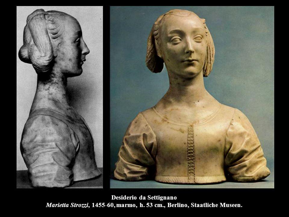 Desiderio da Settignano Marietta Strozzi, 1455-60, marmo, h. 53 cm