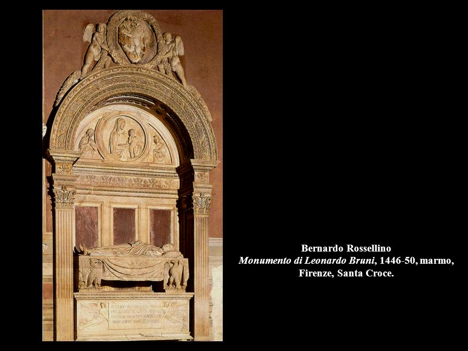 Bernardo Rossellino Monumento di Leonardo Bruni, 1446-50, marmo, Firenze, Santa Croce.