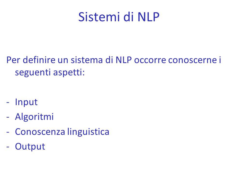 Sistemi di NLP Per definire un sistema di NLP occorre conoscerne i seguenti aspetti: Input. Algoritmi.