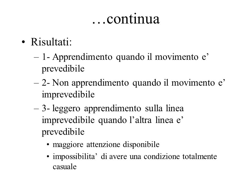 …continua Risultati: 1- Apprendimento quando il movimento e' prevedibile. 2- Non apprendimento quando il movimento e' imprevedibile.