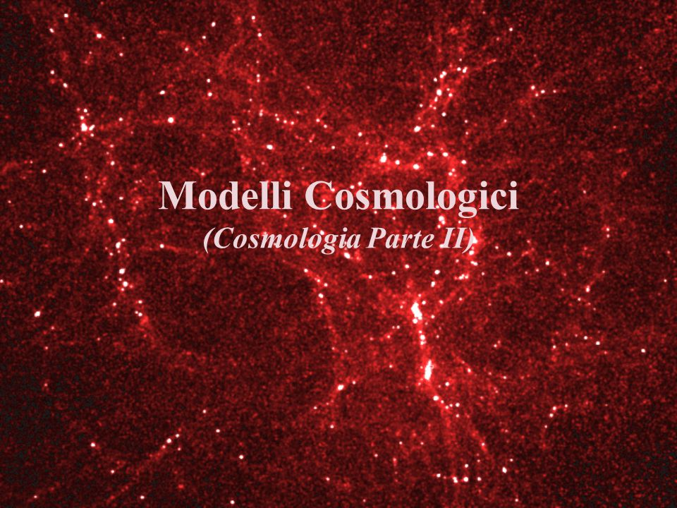 Modelli Cosmologici (Cosmologia Parte II)