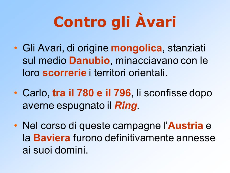 Contro gli Àvari Gli Avari, di origine mongolica, stanziati sul medio Danubio, minacciavano con le loro scorrerie i territori orientali.
