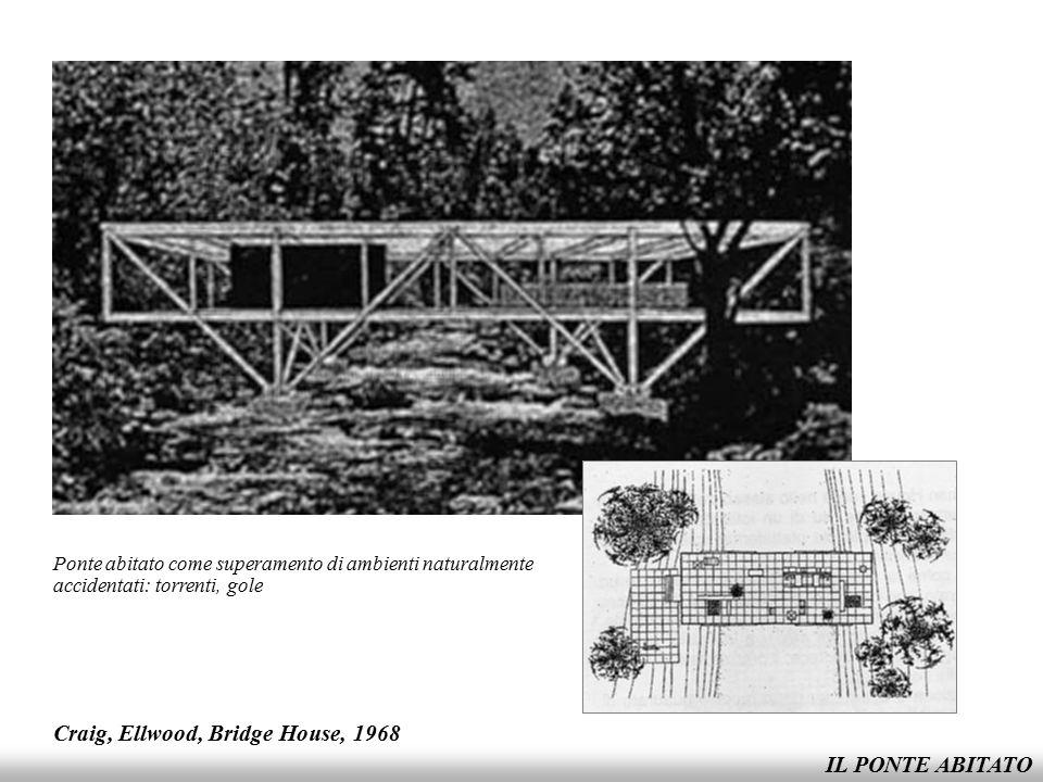 Craig, Ellwood, Bridge House, 1968 IL PONTE ABITATO
