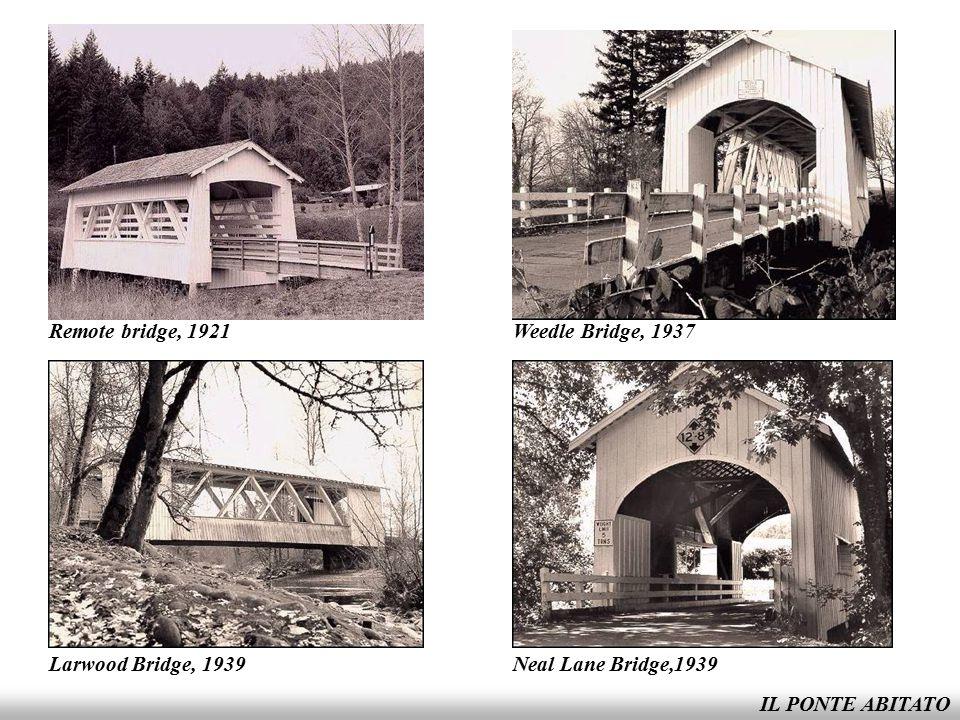 Remote bridge, 1921 Weedle Bridge, 1937 Larwood Bridge, 1939 Neal Lane Bridge,1939 IL PONTE ABITATO