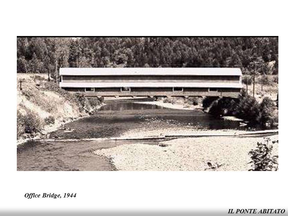 Office Bridge, 1944 IL PONTE ABITATO