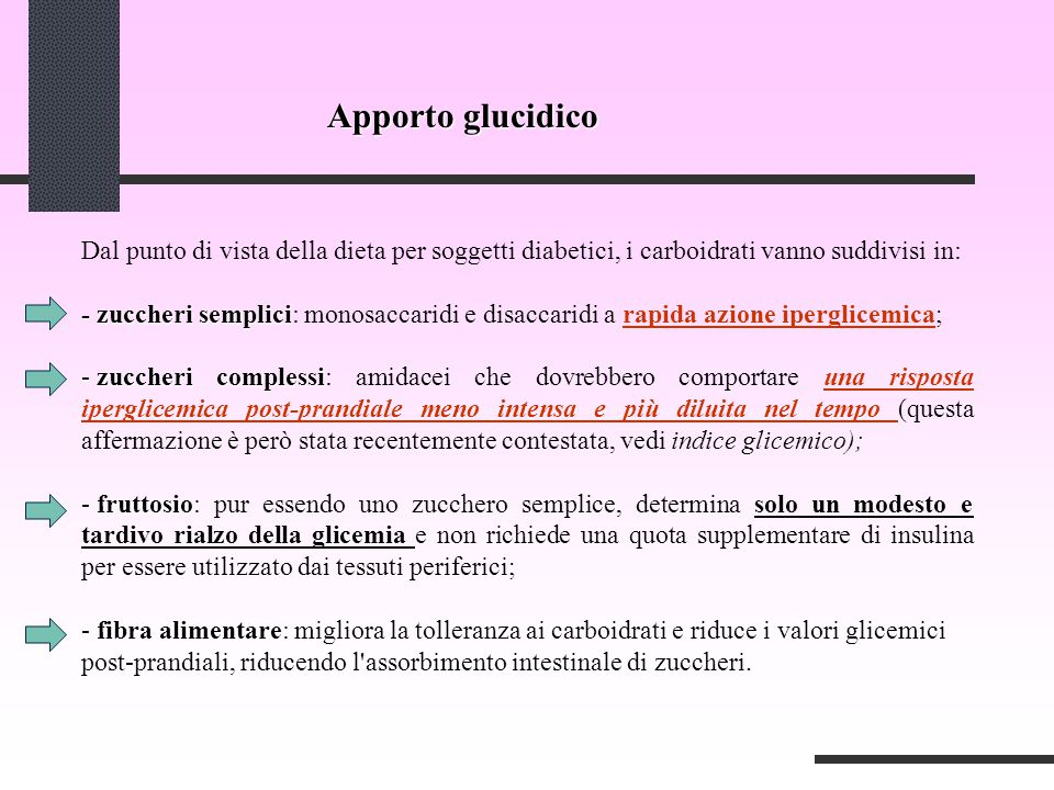 Apporto glucidico Dal punto di vista della dieta per soggetti diabetici, i carboidrati vanno suddivisi in: