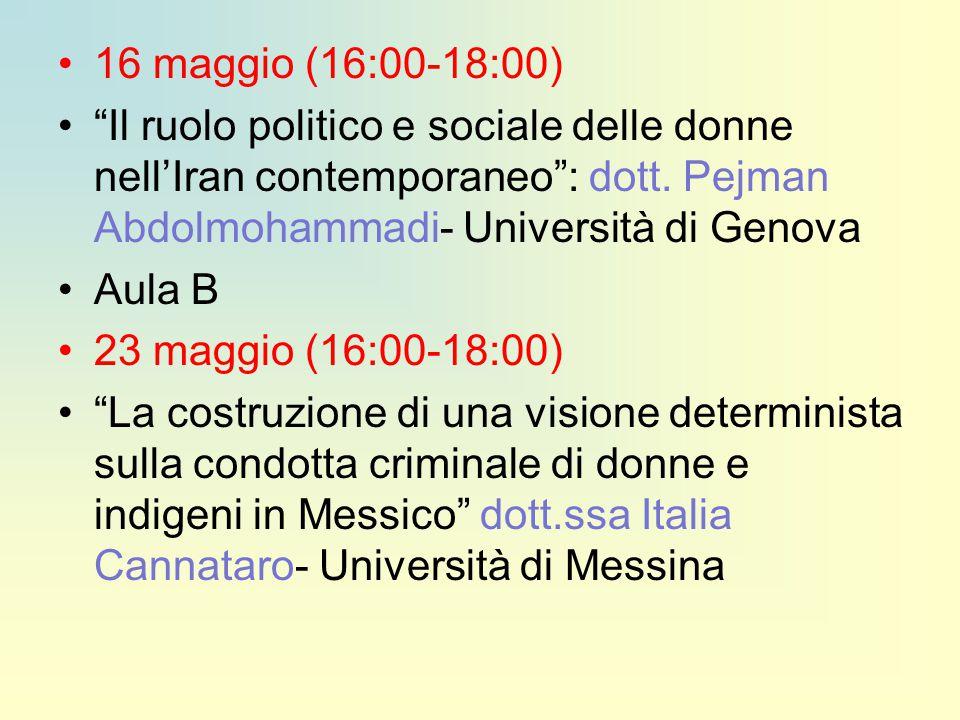 16 maggio (16:00-18:00) Il ruolo politico e sociale delle donne nell'Iran contemporaneo : dott. Pejman Abdolmohammadi- Università di Genova.