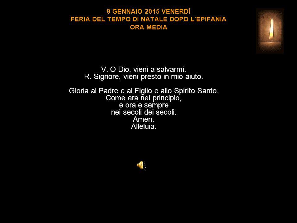 9 GENNAIO 2015 VENERDÌ FERIA DEL TEMPO DI NATALE DOPO L EPIFANIA ORA MEDIA