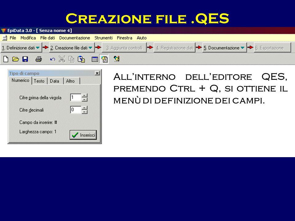 Creazione file .QES All'interno dell'editore QES, premendo Ctrl + Q, si ottiene il menù di definizione dei campi.