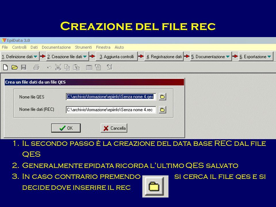 Creazione del file rec Il secondo passo è la creazione del data base REC dal file QES. Generalmente epidata ricorda l'ultimo QES salvato.