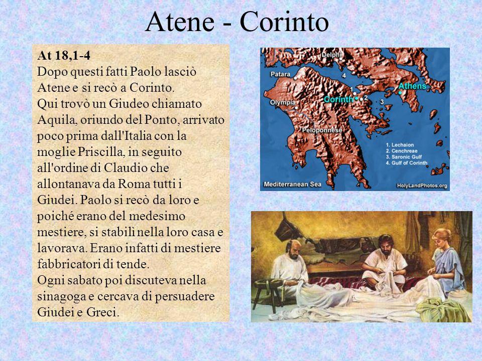 Atene - Corinto At 18,1-4. Dopo questi fatti Paolo lasciò Atene e si recò a Corinto.