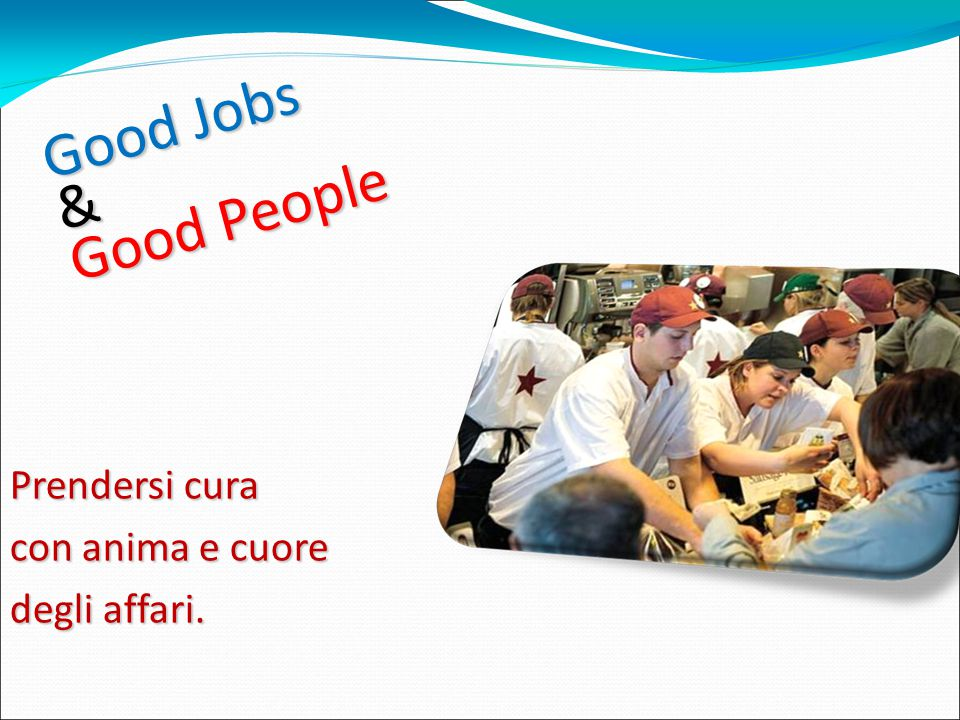 Good Jobs & Good People Prendersi cura con anima e cuore degli affari.