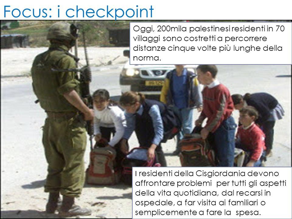 Focus: i checkpoint Oggi, 200mila palestinesi residenti in 70 villaggi sono costretti a percorrere distanze cinque volte più lunghe della norma.