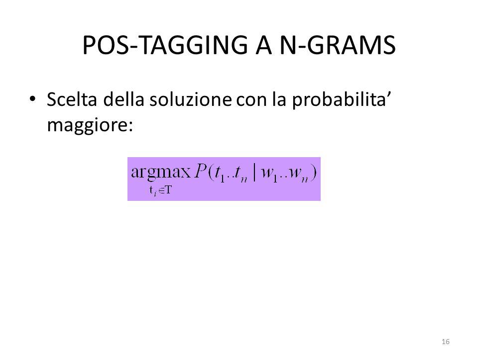 POS-TAGGING A N-GRAMS Scelta della soluzione con la probabilita' maggiore: