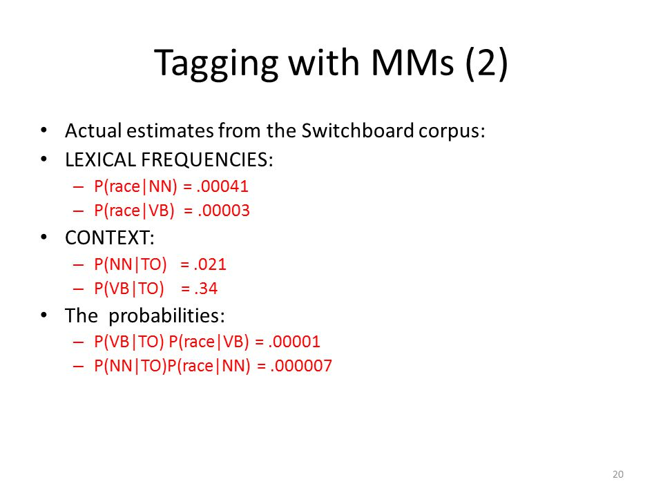 Tagging with MMs (2) Actual estimates from the Switchboard corpus:
