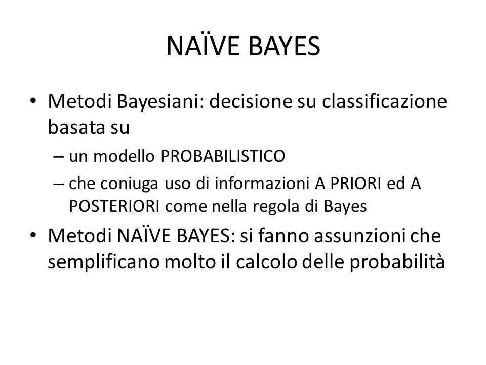 NAÏVE BAYES Metodi Bayesiani: decisione su classificazione basata su
