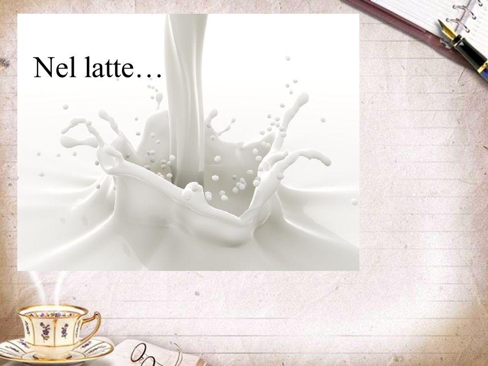 Nel latte…