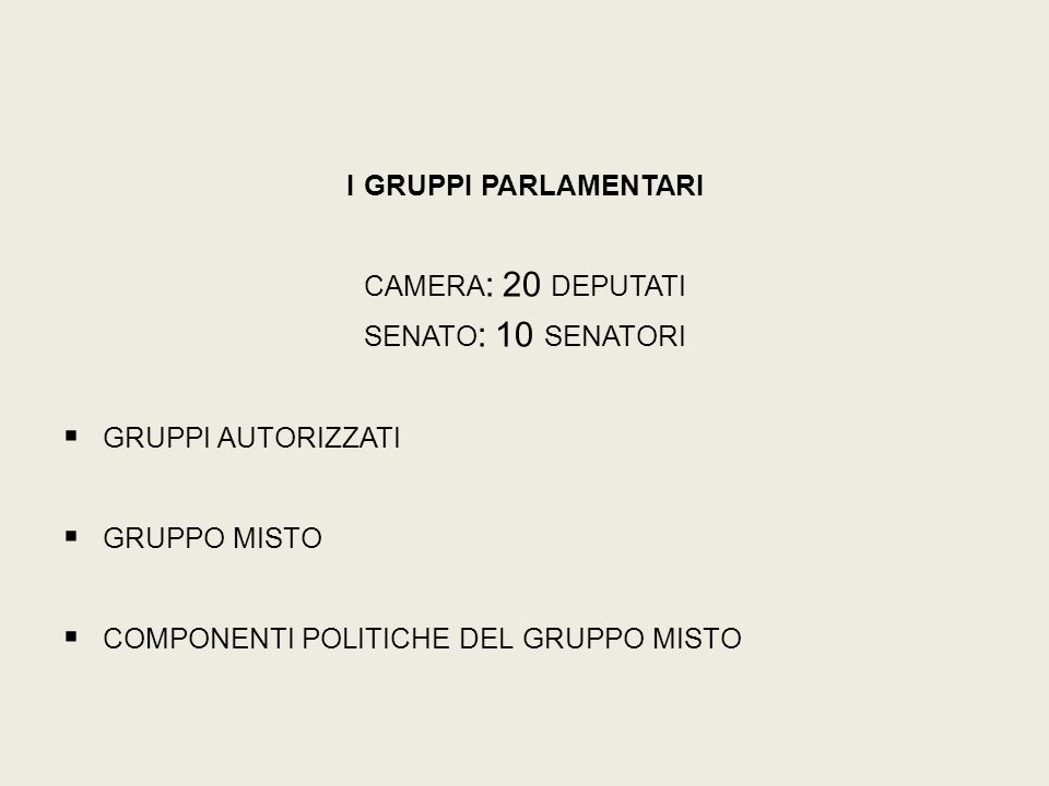 i gruppi parlamentari camera: 20 deputati. senato: 10 senatori. gruppi autorizzati. gruppo misto.