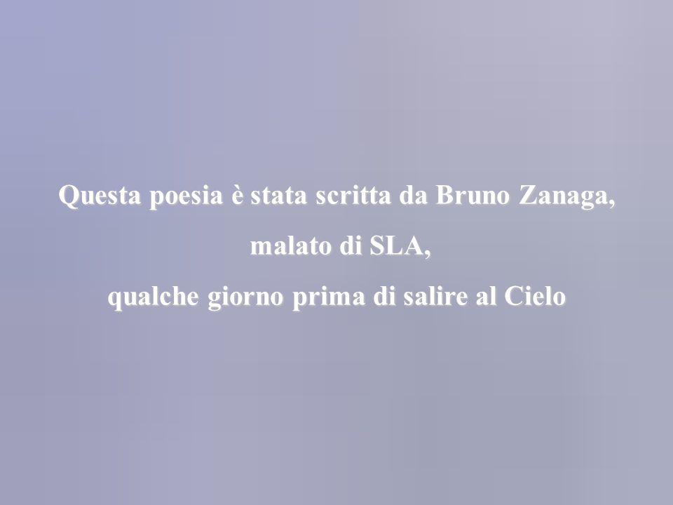 Questa poesia è stata scritta da Bruno Zanaga, malato di SLA,