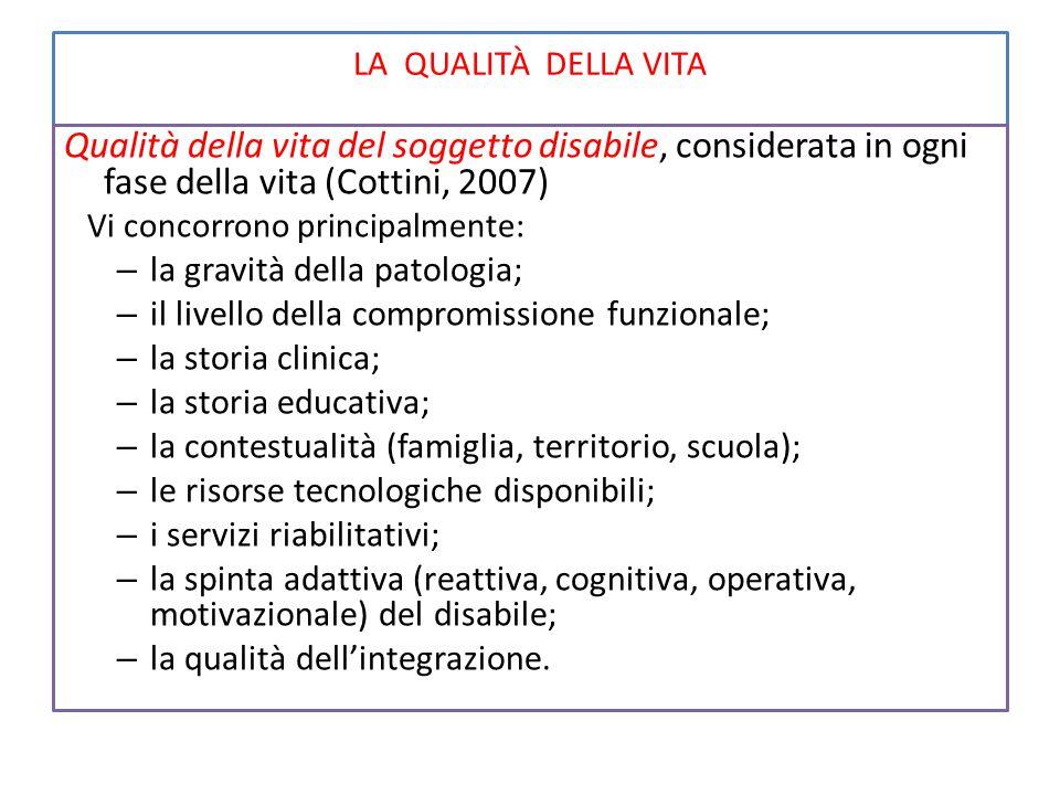 LA QUALITÀ DELLA VITA Qualità della vita del soggetto disabile, considerata in ogni fase della vita (Cottini, 2007)