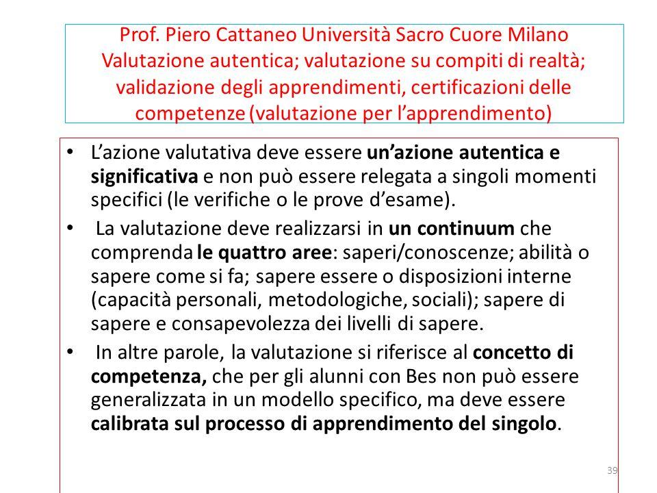 Prof. Piero Cattaneo Università Sacro Cuore Milano Valutazione autentica; valutazione su compiti di realtà; validazione degli apprendimenti, certificazioni delle competenze (valutazione per l'apprendimento)