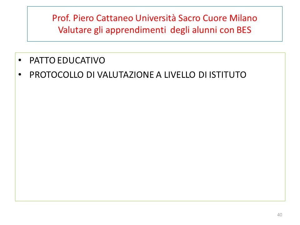 Prof. Piero Cattaneo Università Sacro Cuore Milano Valutare gli apprendimenti degli alunni con BES