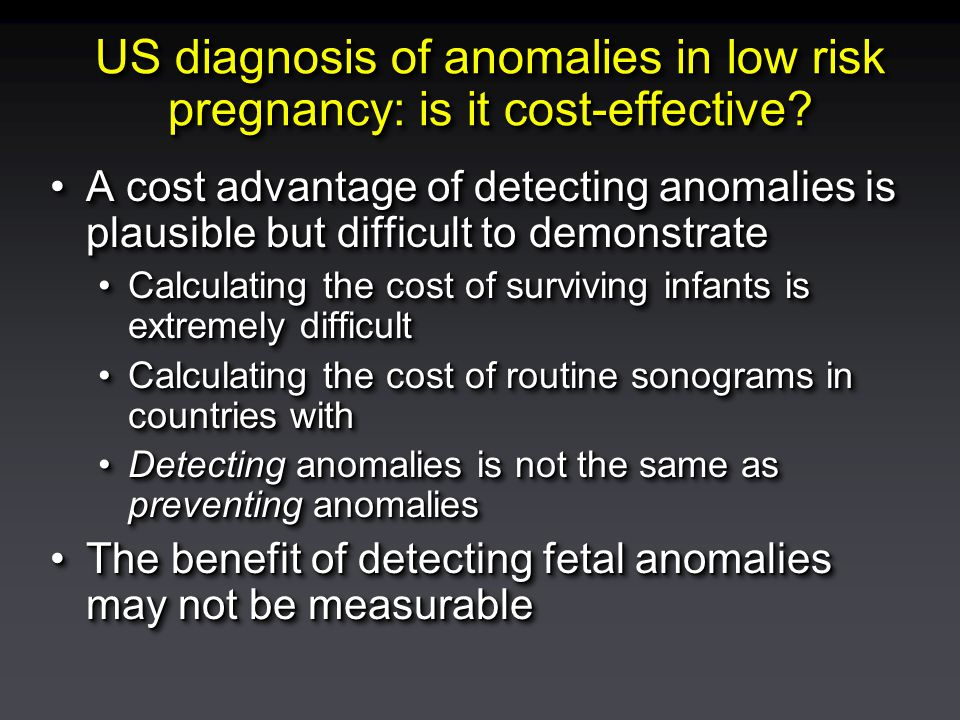 US diagnosis of anomalies in low risk pregnancy: is it cost-effective