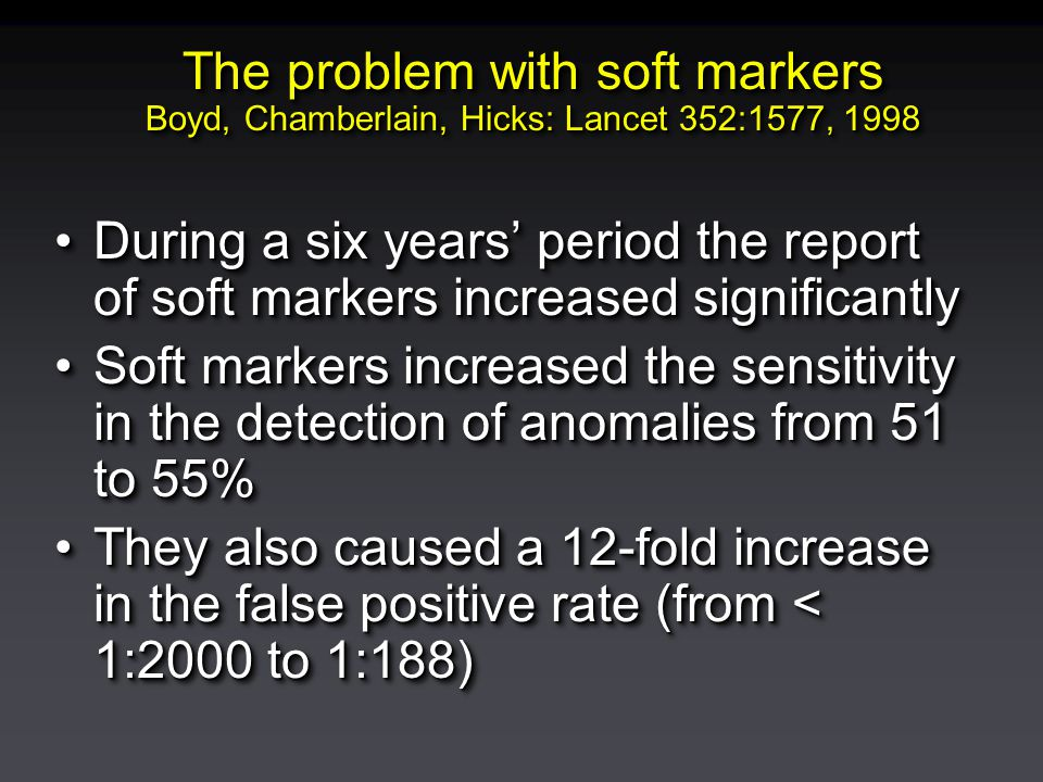The problem with soft markers Boyd, Chamberlain, Hicks: Lancet 352:1577, 1998