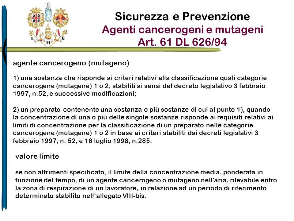 Sicurezza e Prevenzione Agenti cancerogeni e mutageni Art. 61 DL 626/94