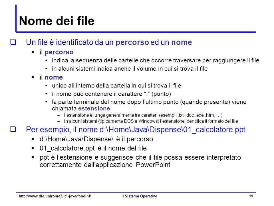Nome dei file Un file è identificato da un percorso ed un nome