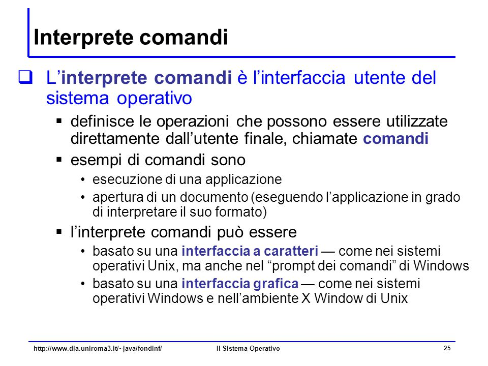 Interprete comandi L'interprete comandi è l'interfaccia utente del sistema operativo.